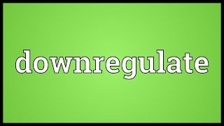 Downregulate Meaning