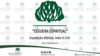 """Exposição bíblica: """"Cegueira Espiritual."""" (João 9. 1-41)"""