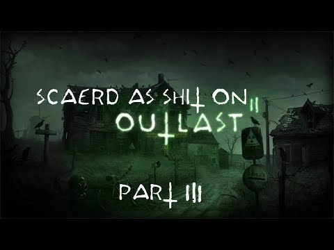 Scared As Shit On Outlast 2 Part 3
