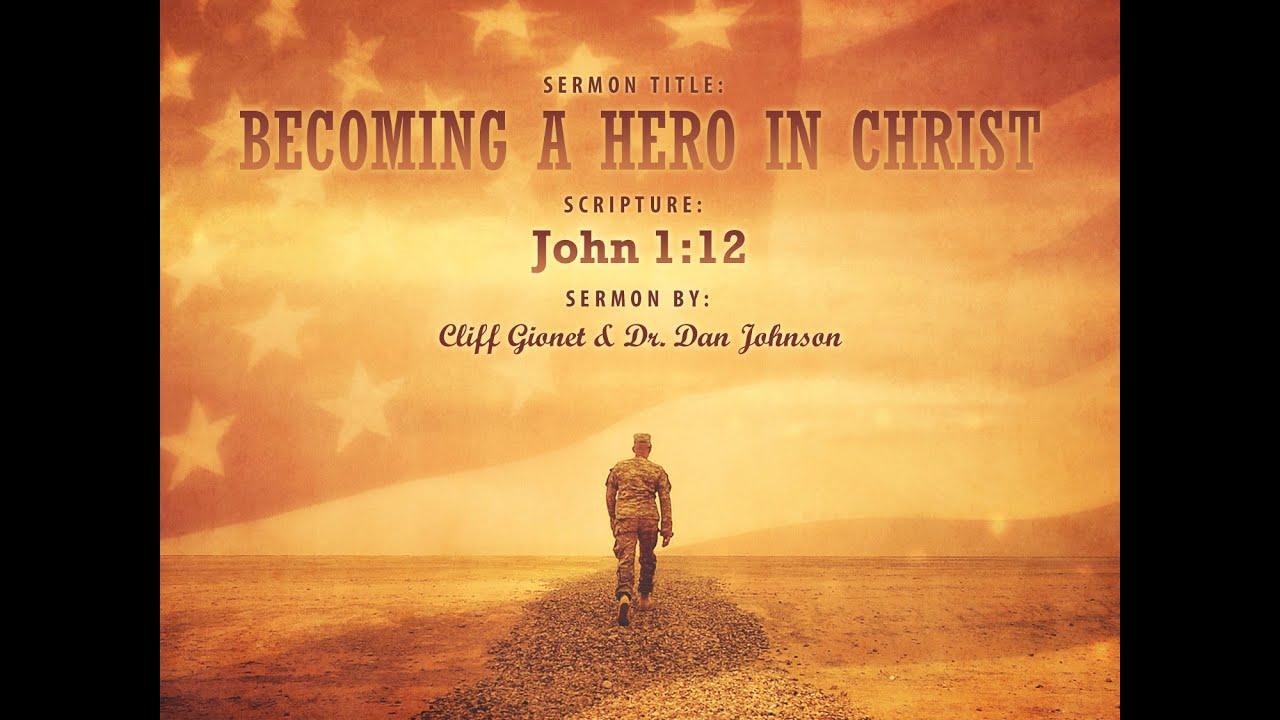 Becoming A Hero In Christ (John 1:12) Cliff Gionet & Rev. Dr. Dan ...
