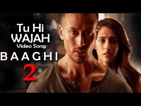 Tu Hi Wajah Video Song | Baaghi 2 | Tiger Shroff | Disha Patani | Latest Song 2018