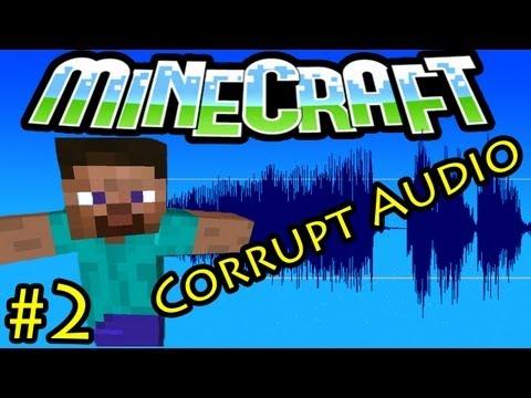 Minecraft: CORRUPT AUDIO