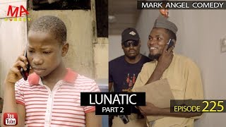 LUNATIC Part Two Mark Angel Comedy Episode 225