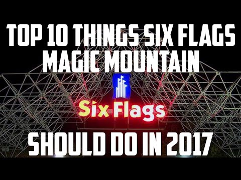 Top 10 Things Six Flags Magic Mountain Should Do (2017)