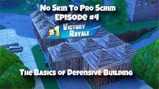 The Basics of Defensive Building - No Skin to Pro Scrim: Episode #4 (Fortnite Battle Royale)