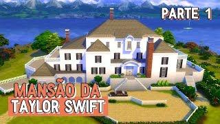 MANSÃO DA TAYLOR SWIFT (Pt. 1) | THE SIMS 4 | CONSTRUÇÃO