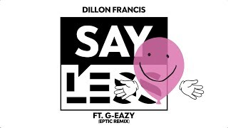 dillon francis say less feat g eazy eptic remix