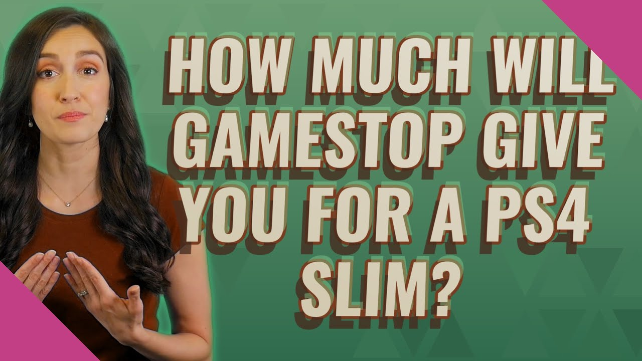 will GameStop give you for a ps4 slim ...