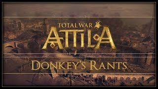 Donkey's Rants - Total War: Attila!