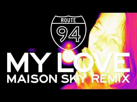 Route 94 — My Love feat. Jess Glynne (Maison Sky Remix) [Official]