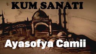 Kum Sanatı Ayasofya Camii