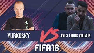 AVI & LOUIS VILLAIN VS YURKOSKY FIFA 18