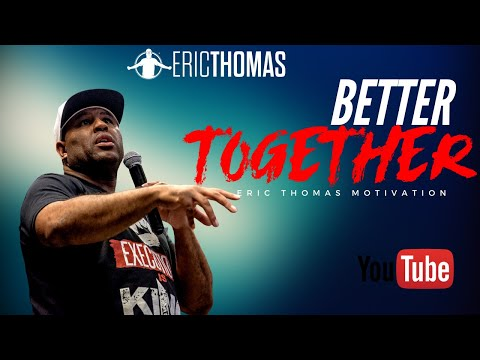 Eric Thomas | Better Together (Eric Thomas Motivation)