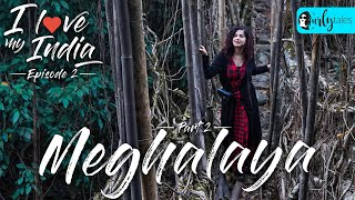 I Love My India Episode 2: Living Root Bridge Of Meghalaya | Curly Tales