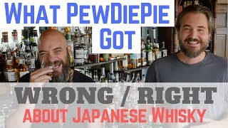What PewDiePie got Wrong / Right about Japanese Whisky