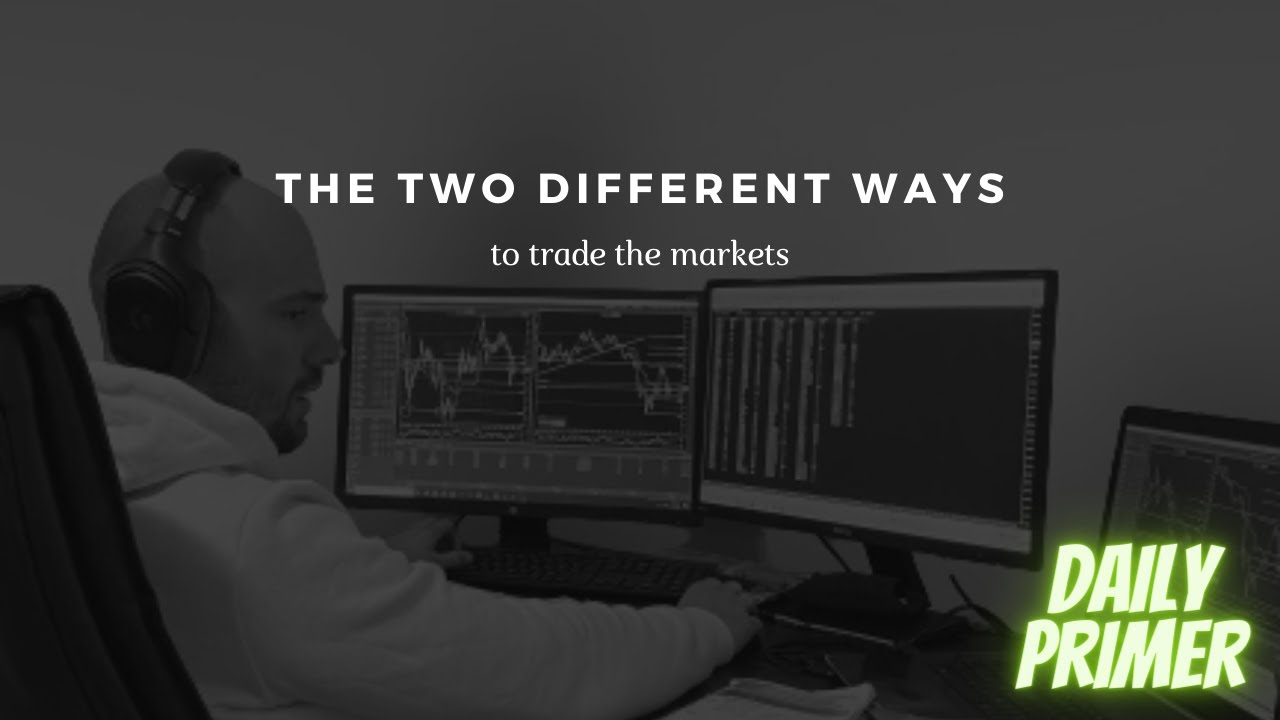 The 2 different ways to trade [Daily Primer]