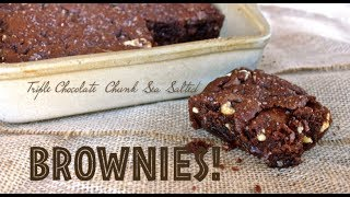 Triple Chocolate Chunk Sea Salted Brownies!
