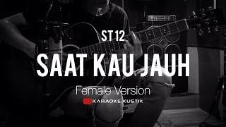 Saat Kau Jauh - ST 12 (Akustik Karaoke) Female Version | Tanpa Vocal/Backing Track