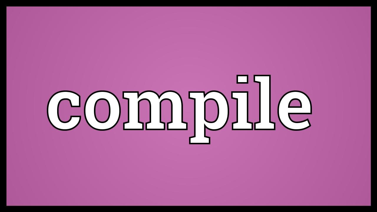 Compile Meaning - YouTube