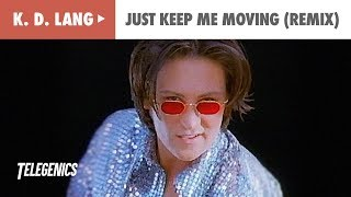 Watch K D Lang Just Keep Me Moving video