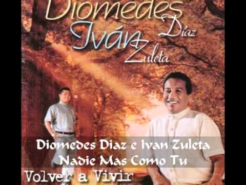 Diomedes Diaz e Ivan Zuleta - Nadie Mas Como Tu