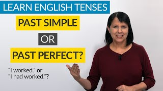 Learn English Tenses: PAST SIMPLE  or PAST PERFECT?