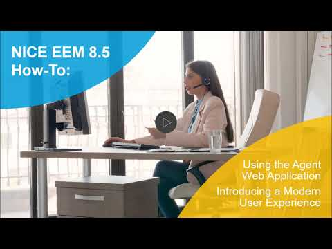 How To Use the NICE EEM 8.5 Agent Web Application's Modern UX