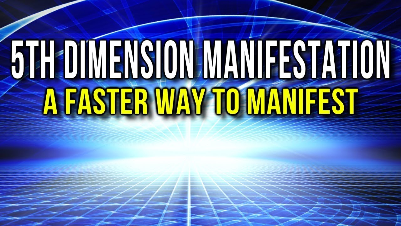 Understanding 5Th Dimension Manifestation One Powerful Technique That Will Change Your Life