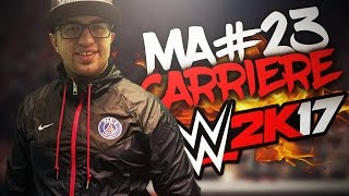 WWE 2K17: Ma Carrière #23 | LE MATCH LE PLUS OUF EN TRIPLE THREAT !!!