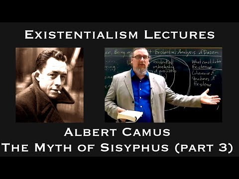 Existentialism: Albert Camus,The Myth of Sisyphus (part 3 and end)