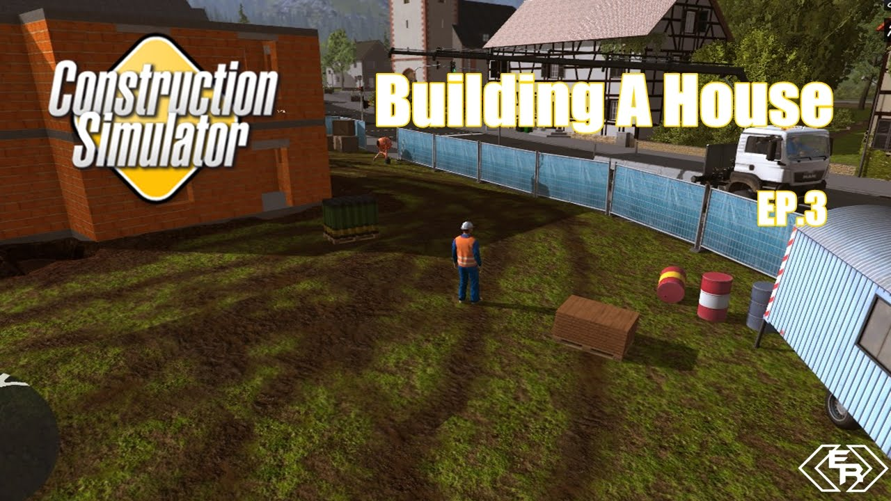 construction simulator 2015 ep 3 building a house youtube