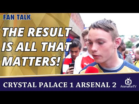 The Result Is All That Matters!  | Crystal Palace 1 Arsenal 2