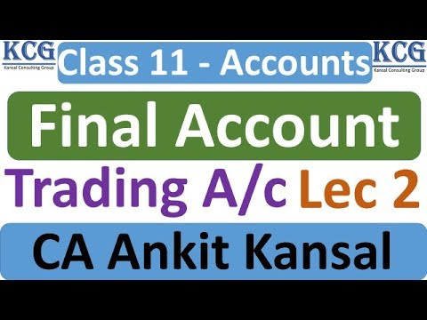 Final Account (Lec 2) | 11th Class Accounts | Practical Questions on Trading A/C by CA Ankit Kansal