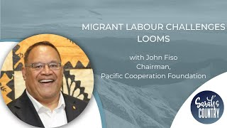"""Migrant labour challenges looms"" with John Fiso"