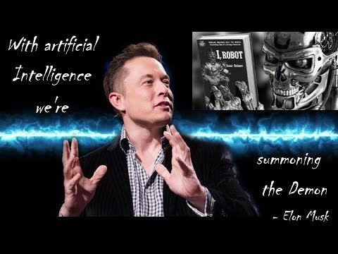 With artificial Intelligence we're summoning the .....  -  Elon Musk