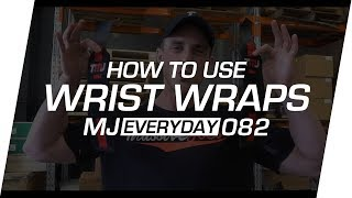 How To Correctly Use Wrist Wraps | MJ Everyday 082