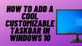 How to Add a C๐ol Customizable Taskbar In Windows 10