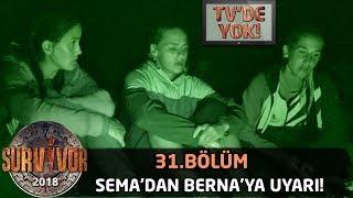 TV'DE YOK   Sema'dan Berna'ya uyarı!   31. Bölüm   Survivor 2018