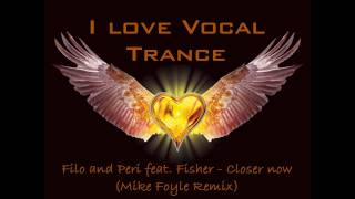 Filo & Peri feat. Fisher - Closer now (Mike Foyle Remix)