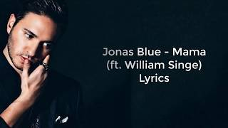 Video Jonas Blue - Mama (Lyrics) ft. William Singe download MP3, 3GP, MP4, WEBM, AVI, FLV Juli 2018