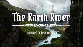 Ambient Fantasy Music ''The Karth River'' | Inspired by Skyrim & Jeremy Soule