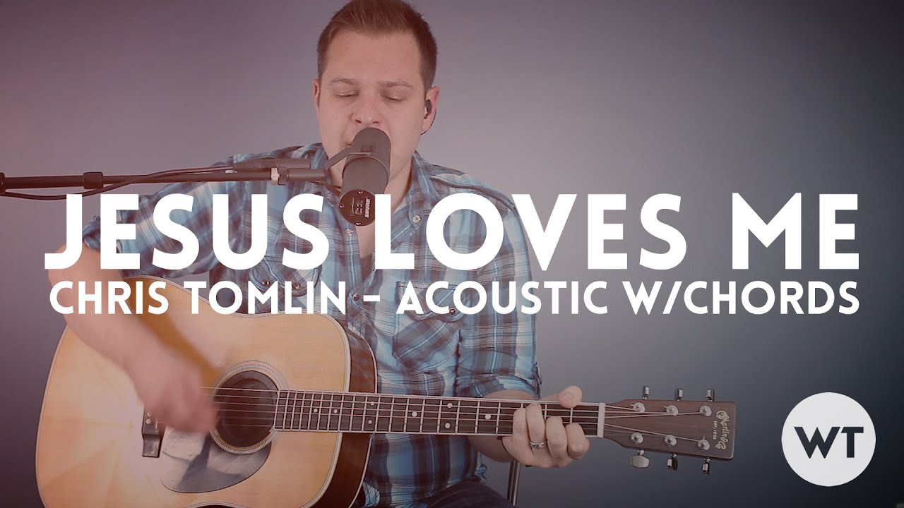 Jesus Loves Me Chris Tomlin Acoustic With Chords Youtube