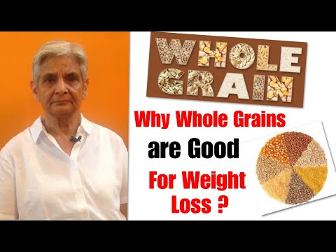 हमें क्यों खाना चाहिए whole Grain?,What are benefits of whole grains.Eat whole grains, lose weight