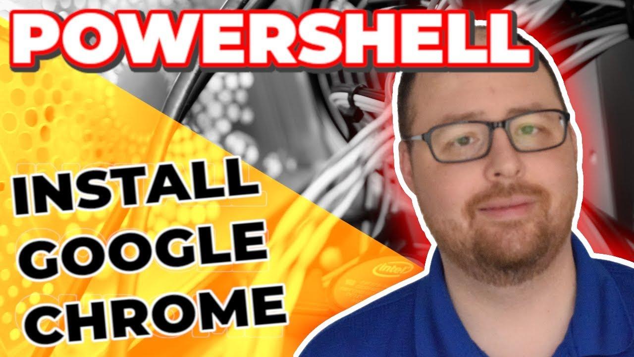 Installing Google Chrome Using PowerShell - Call That Geek I T