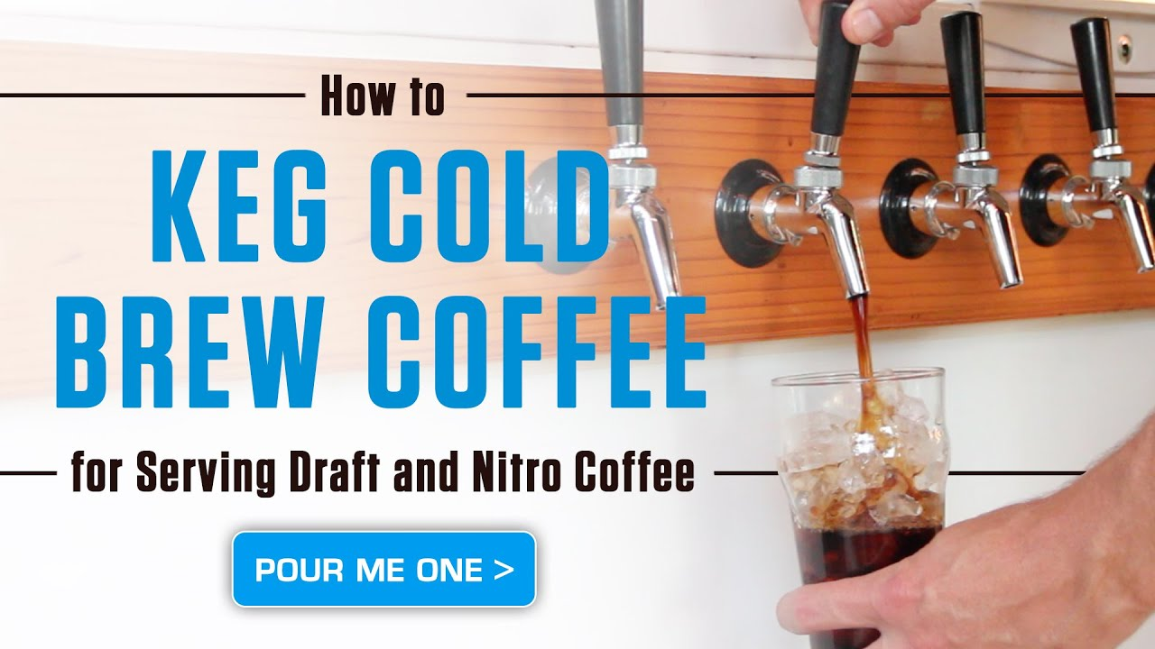 How To Keg Cold Brew Coffee For Serving Draft And Nitro