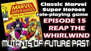 MUTANTS - CLASSIC MARVEL RPG EPISODE 15 reap the whirlwind