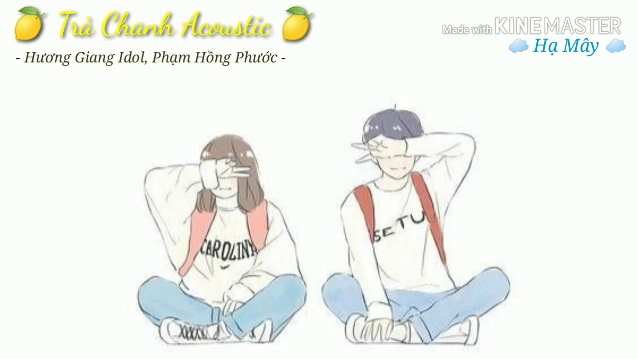 Trà Chanh Acoustic – Hương Giang Idol, Phạm Hồng Phước   Lyric   Hạ Mây
