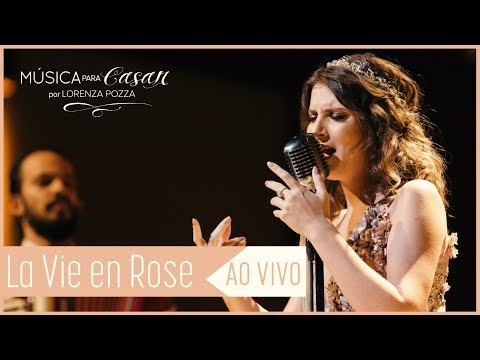La vie en rose Edith Piaf  Música para Casar por Lorenza Pozza AO VIVO