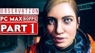 OBSERVATION Gameplay Walkthrough Part 1 [1080p HD 60FPS PC MAX SETTINGS] - No Commentary