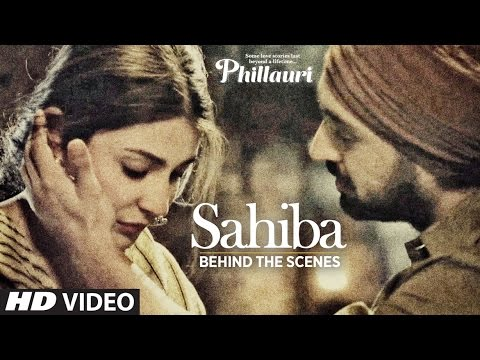 phillauri-:-sahiba-making-|-anushka-sharma,-diljit-dosanjh,-anshai-lal-|-shashwat-|-romy-&-pawni